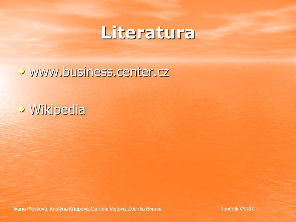 Literatura www.business.center.cz www.business.center.cz Wikipedia Wikipedia Ivana Plevková, Kristýna Kňapová, Daniela Vojtová, Zdenka Borová1.ročník