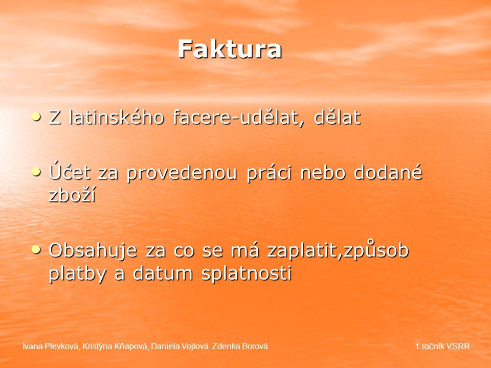Faktura Z latinského facere-udělat, dělat Z latinského facere-udělat, dělat Účet za provedenou práci nebo dodané zboží Účet za provedenou práci nebo d