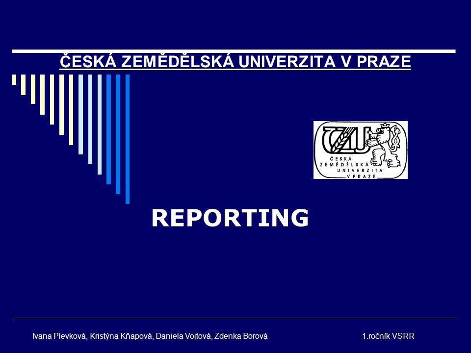 ČESKÁ ZEMĚDĚLSKÁ UNIVERZITA V PRAZE REPORTING Ivana Plevková, Kristýna Kňapová, Daniela Vojtová, Zdenka Borová1.ročník VSRR