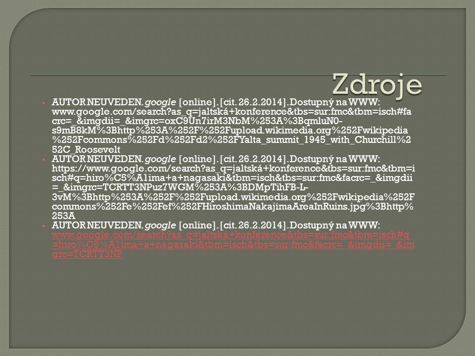  AUTOR NEUVEDEN. google [online]. [cit. 26.2.2014]. Dostupný na WWW: www.google.com/search?as_q=jaltská+konference&tbs=sur:fmc&tbm=isch#fa crc=_&imgd