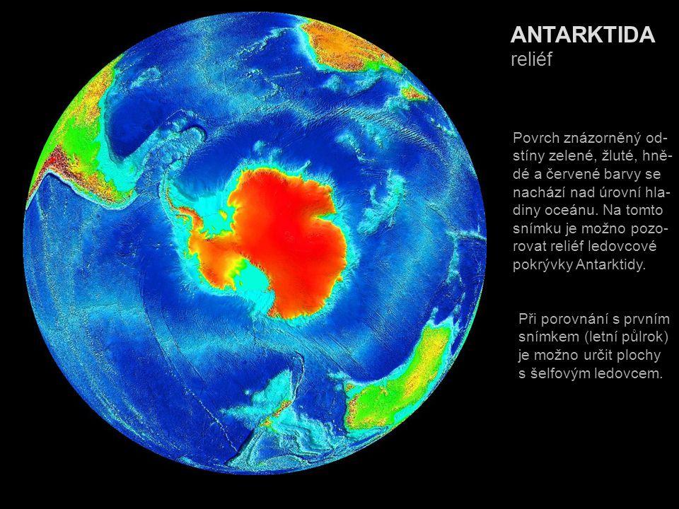 ANTARKTIDA reliéf Povrch znázorněný od- stíny zelené, žluté, hně- dé a červené barvy se nachází nad úrovní hla- diny oceánu. Na tomto snímku je možno
