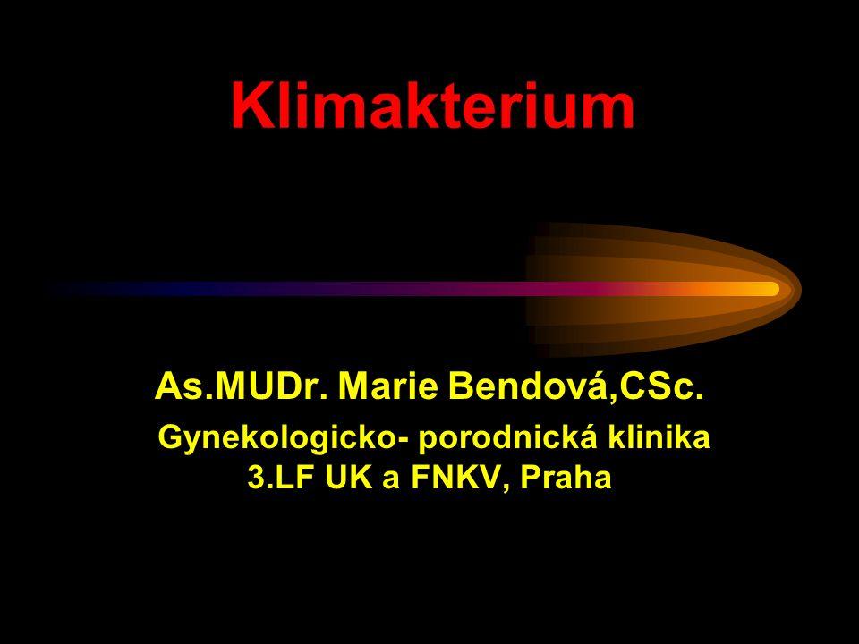 Klimakterium As.MUDr. Marie Bendová,CSc. Gynekologicko- porodnická klinika 3.LF UK a FNKV, Praha
