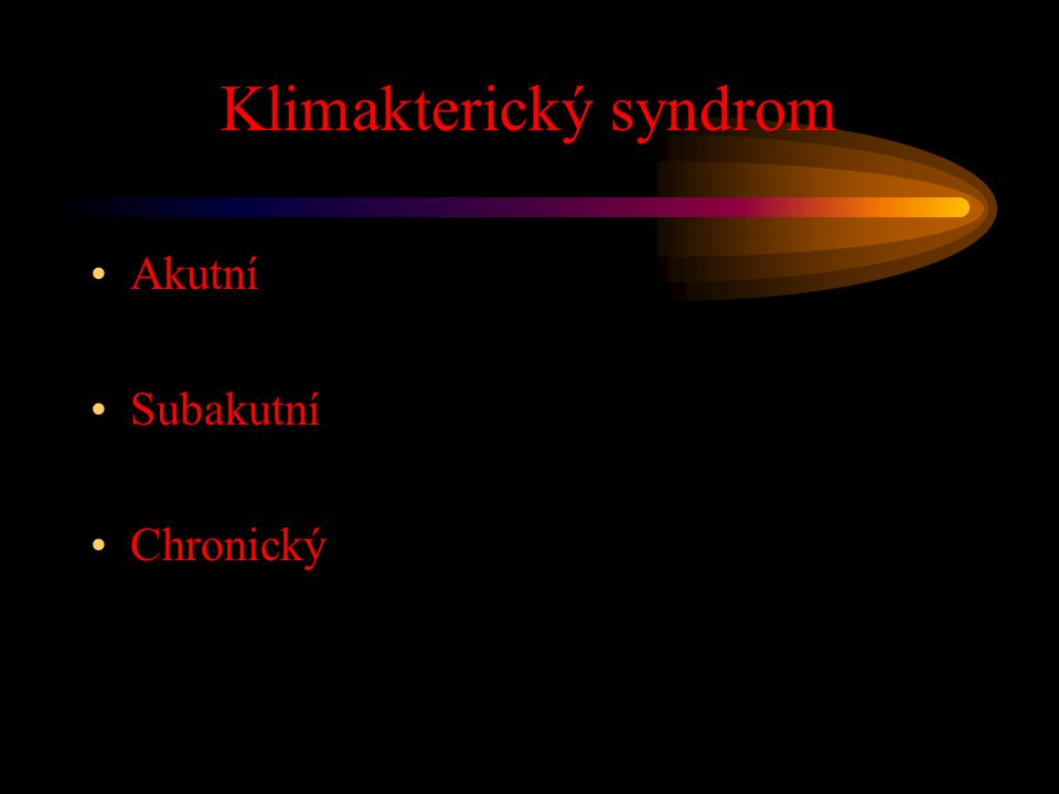 Klimakterický syndrom Akutní Subakutní Chronický