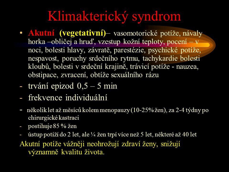 Klimakterický syndrom Akutní (vegetativní)– vasomotorické potíže, návaly horka –obličej a hruď, vzestup kožní teploty, pocení – v noci, bolesti hlavy,