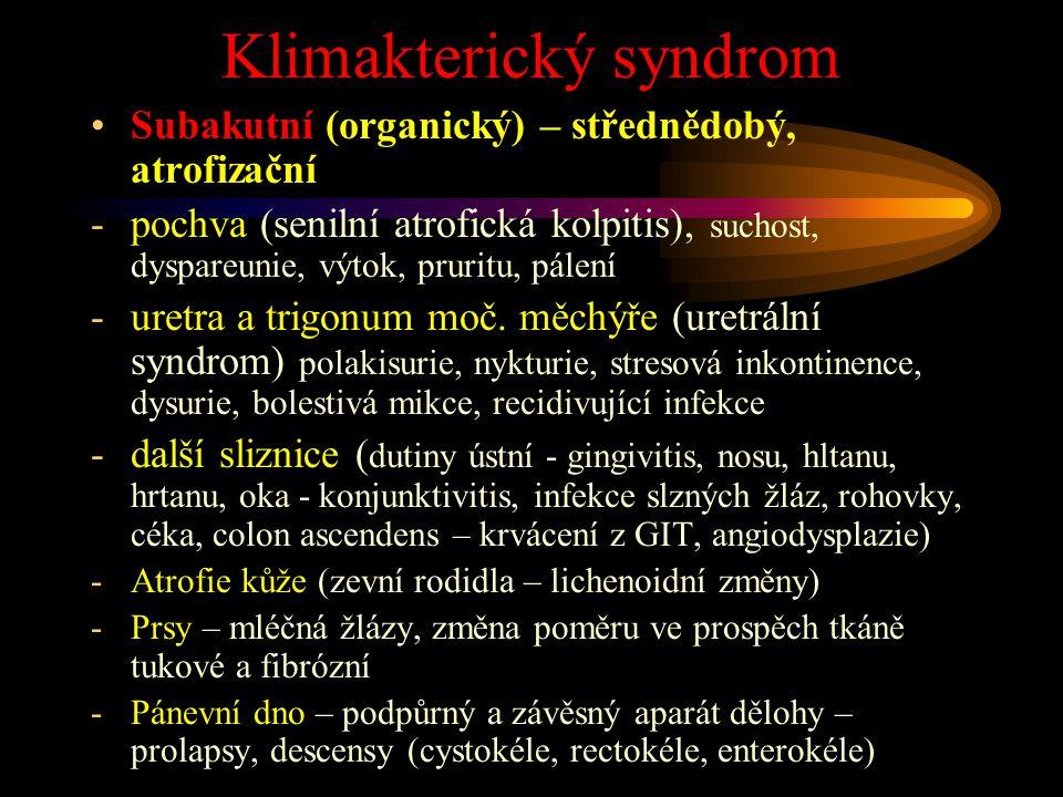 Klimakterický syndrom Subakutní (organický) – střednědobý, atrofizační -pochva (senilní atrofická kolpitis), suchost, dyspareunie, výtok, pruritu, pál