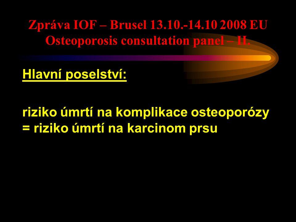 Zpráva IOF – Brusel 13.10.-14.10 2008 EU Osteoporosis consultation panel – II. Hlavní poselství: riziko úmrtí na komplikace osteoporózy = riziko úmrtí