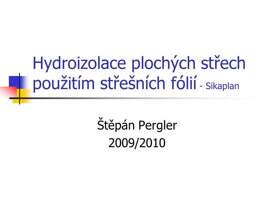Hydroizolace plochých střech použitím střešních fólií - Sikaplan Štěpán Pergler 2009/2010