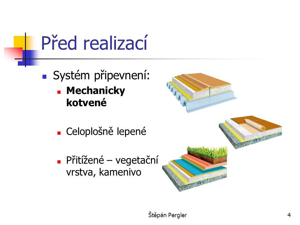 Štěpán Pergler5 Vlastní realizace pokládky – volně ložené a mechanicky kotvené Ochranná vrstva pod fólii ochranná textilie (není třeba u izolace z minerálních vláken) Orientace fólií světlou stranou nahoru, kolmo k orientaci podkladu (dř.