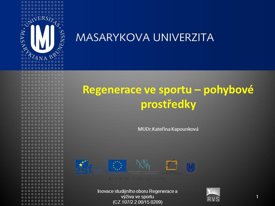 Inovace studijního oboru Regenerace a výživa ve sportu (CZ.107/2.2.00/15.0209) 1 Regenerace ve sportu – pohybové prostředky MUDr.Kateřina Kapounková
