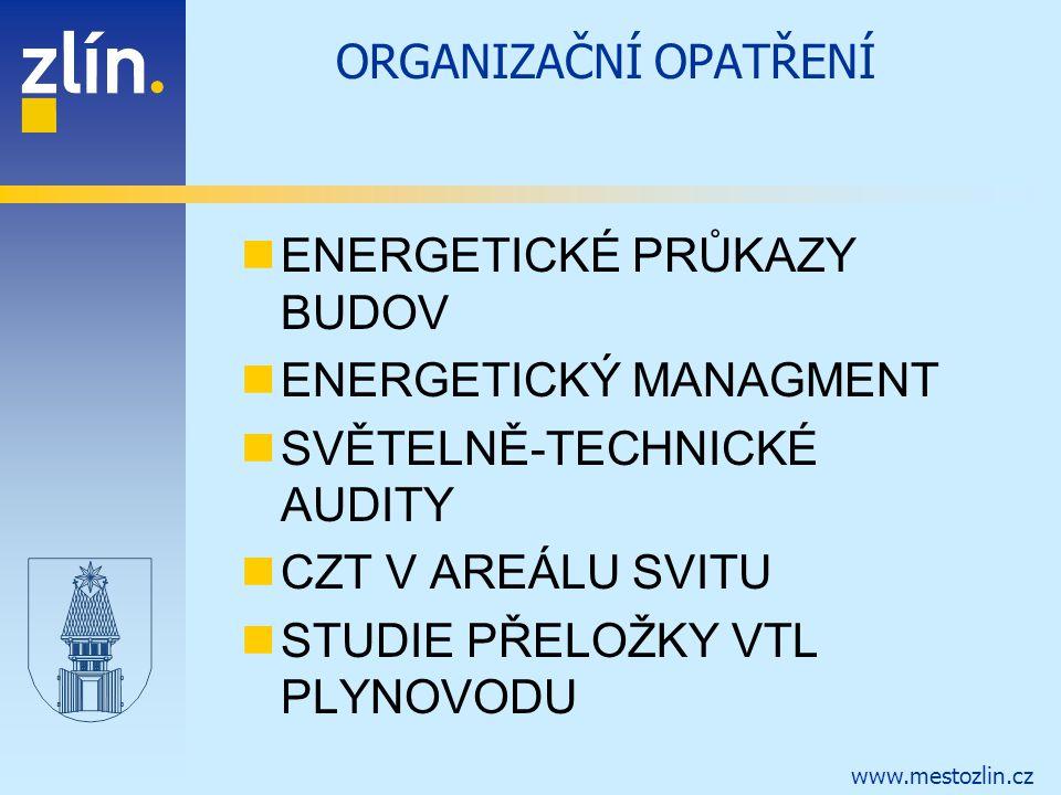 www.mestozlin.cz ORGANIZAČNÍ OPATŘENÍ ENERGETICKÉ PRŮKAZY BUDOV ENERGETICKÝ MANAGMENT SVĚTELNĚ-TECHNICKÉ AUDITY CZT V AREÁLU SVITU STUDIE PŘELOŽKY VTL PLYNOVODU