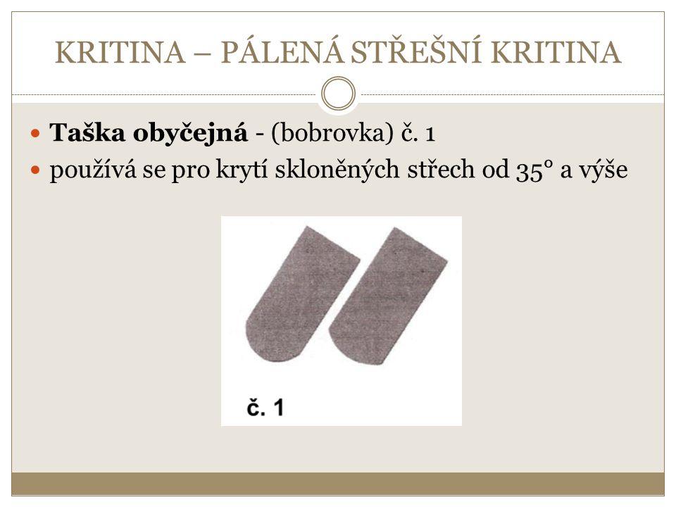 KRITINA – PÁLENÁ STŘEŠNÍ KRITINA Taška obyčejná - (bobrovka) č. 1 používá se pro krytí skloněných střech od 35° a výše