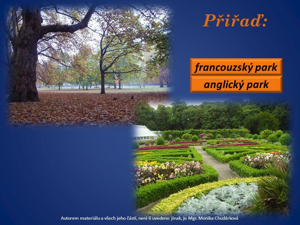 Přiřaď: francouzský park anglický park Autorem materiálu a všech jeho částí, není-li uvedeno jinak, je Mgr.