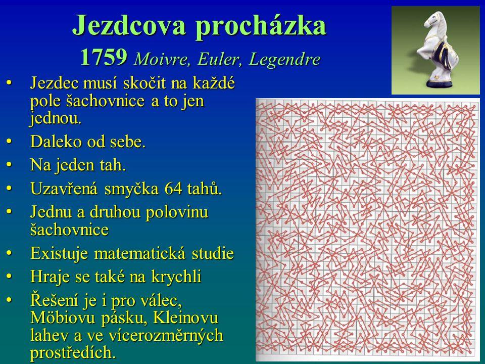 Jezdcova procházka 1759 Moivre, Euler, Legendre Jezdec musí skočit na každé pole šachovnice a to jen jednou. Jezdec musí skočit na každé pole šachovni