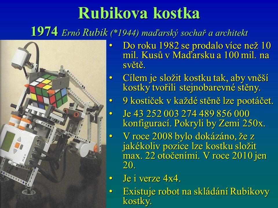 Rubikova kostka 1974 Ernó Rubik (*1944) maďarský sochař a architekt Do roku 1982 se prodalo více než 10 mil. Kusů v Maďarsku a 100 mil. na světě. Do r