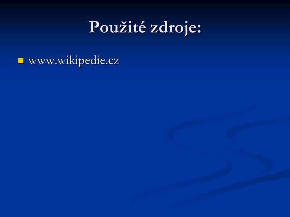 Použité zdroje: www.wikipedie.cz www.wikipedie.cz
