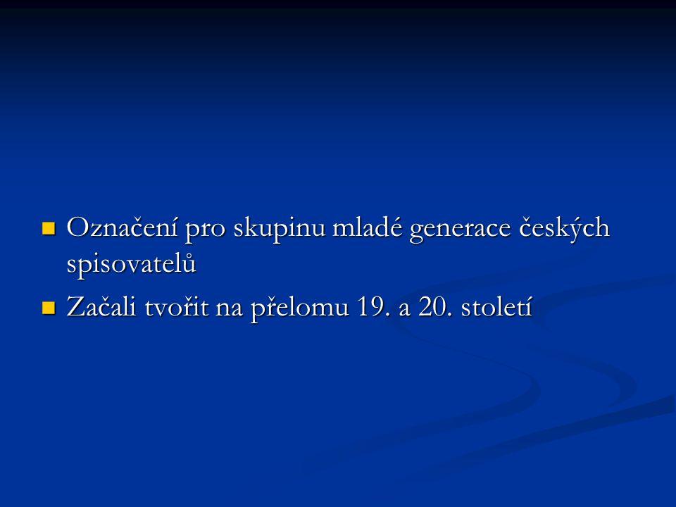 Označení pro skupinu mladé generace českých spisovatelů Označení pro skupinu mladé generace českých spisovatelů Začali tvořit na přelomu 19. a 20. sto
