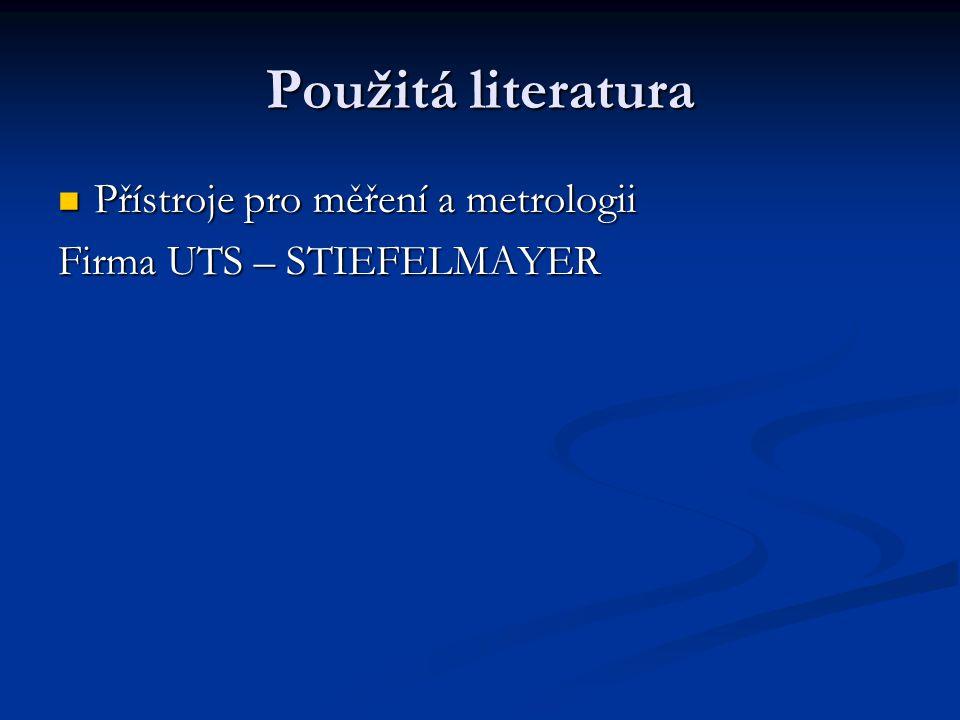 Použitá literatura Přístroje pro měření a metrologii Přístroje pro měření a metrologii Firma UTS – STIEFELMAYER