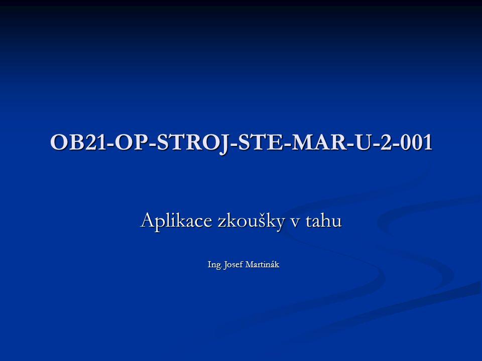 OB21-OP-STROJ-STE-MAR-U-2-001 Aplikace zkoušky v tahu Ing. Josef Martinák