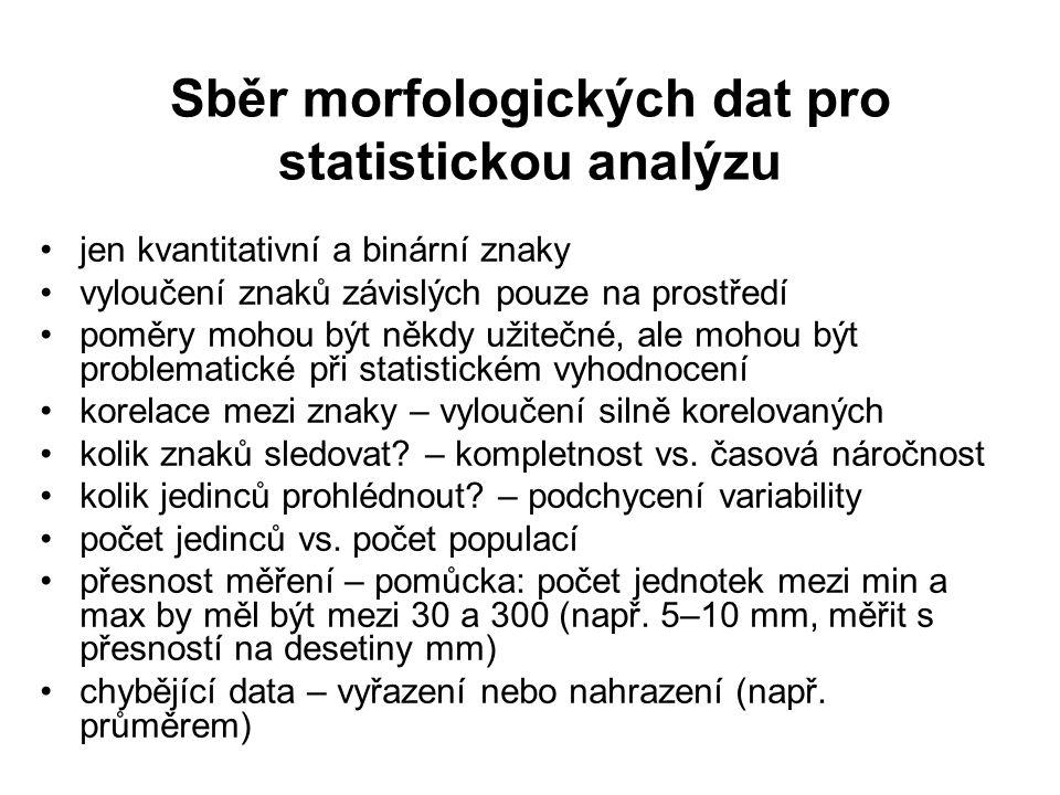 Sběr morfologických dat pro statistickou analýzu jen kvantitativní a binární znaky vyloučení znaků závislých pouze na prostředí poměry mohou být někdy
