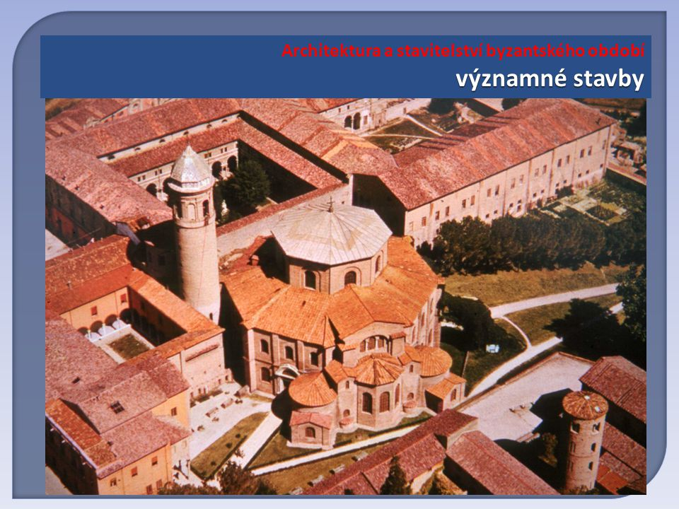 významné stavby Architektura a stavitelství byzantského období významné stavby