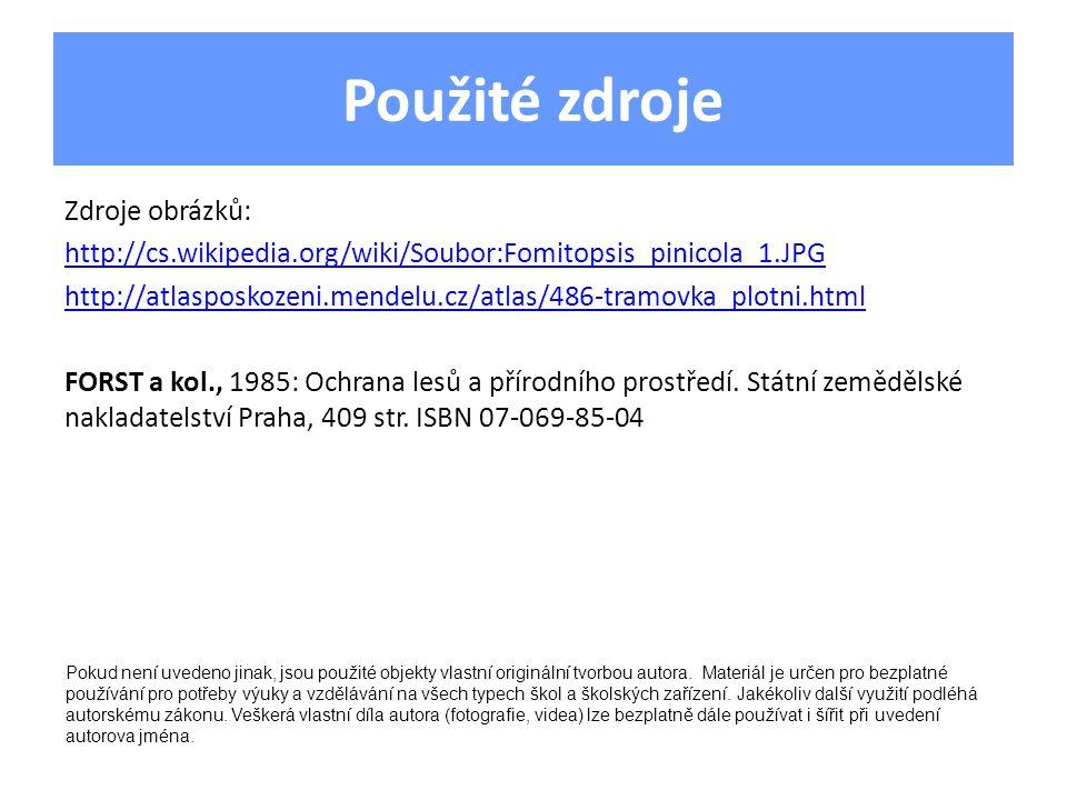 Použité zdroje Zdroje obrázků: http://cs.wikipedia.org/wiki/Soubor:Fomitopsis_pinicola_1.JPG http://atlasposkozeni.mendelu.cz/atlas/486-tramovka_plotni.html FORST a kol., 1985: Ochrana lesů a přírodního prostředí.