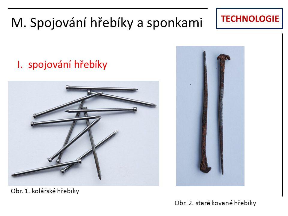 TECHNOLOGIE M. Spojování hřebíky a sponkami Obr. 1. kolářské hřebíky Obr. 2. staré kované hřebíky I. spojování hřebíky