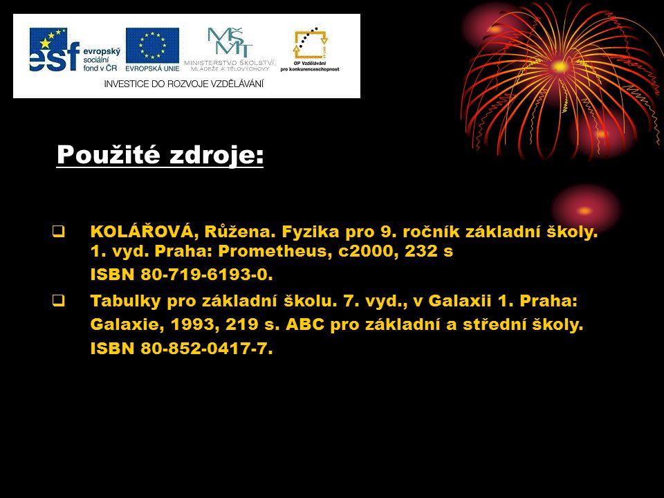Použité zdroje:  KOLÁŘOVÁ, Růžena. Fyzika pro 9. ročník základní školy. 1. vyd. Praha: Prometheus, c2000, 232 s ISBN 80-719-6193-0.  Tabulky pro zák