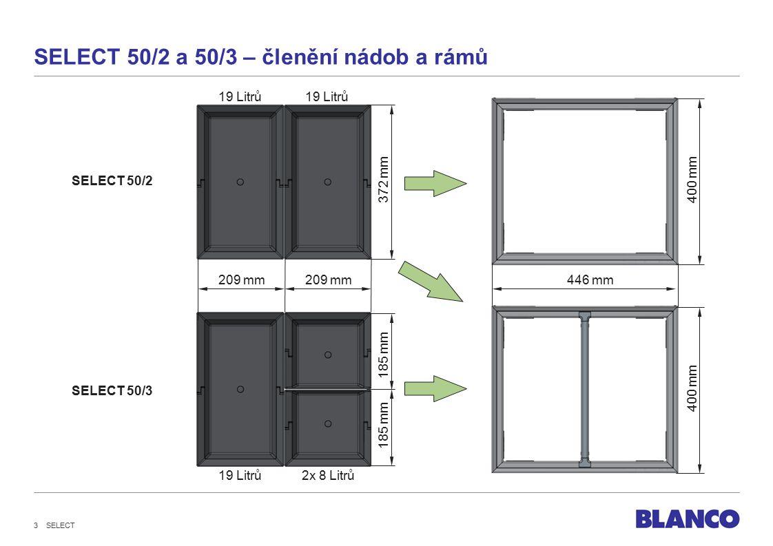 SELECT 50/2 a 50/3 – členění nádob a rámů 209 mm 19 Litrů 2x 8 Litrů 209 mm446 mm 400 mm SELECT 50/2 SELECT 50/3 372 mm 185 mm SELECT 3
