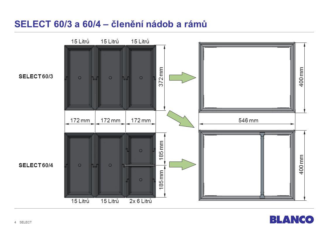 SELECT 60/3 a 60/4 – členění nádob a rámů 172 mm 400 mm 546 mm 15 Litrů2x 6 Litrů15 Litrů SELECT 60/3 SELECT 60/4 372 mm 185 mm SELECT 4