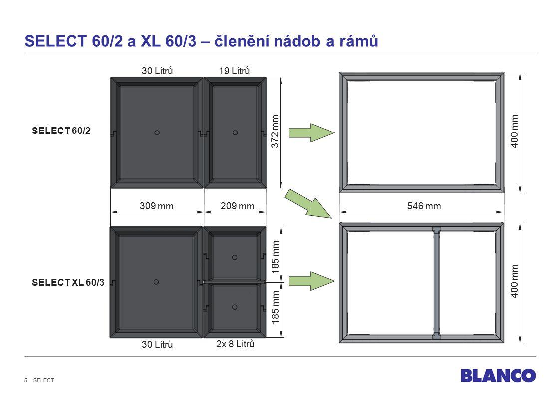 SELECT 60/2 a XL 60/3 – členění nádob a rámů 309 mm209 mm 400 mm 546 mm 2x 8 Litrů 30 Litrů19 Litrů SELECT 60/2 SELECT XL 60/3 372 mm 185 mm 30 Litrů SELECT 5