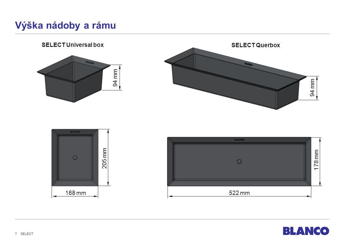 Výška nádoby a rámu 205 mm 94 mm SELECT Querbox SELECT Universal box 168 mm 94 mm 522 mm 178 mm SELECT 7