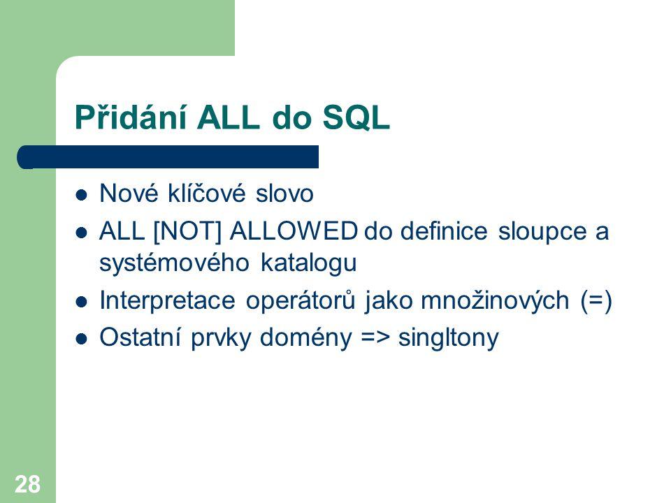 28 Přidání ALL do SQL Nové klíčové slovo ALL [NOT] ALLOWED do definice sloupce a systémového katalogu Interpretace operátorů jako množinových (=) Osta
