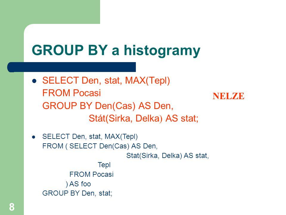 19 Příklad (2) SELECT Den, stat, MAX(Tepl) FROM Pocasi GROUP BY CUBE Den(Cas) AS Den, Zeme(Sirka, Delka) AS stat;