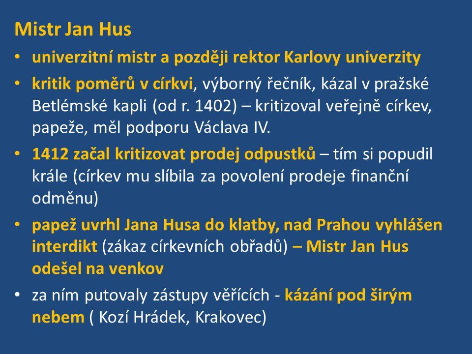 Mistr Jan Hus univerzitní mistr a později rektor Karlovy univerzity kritik poměrů v církvi, výborný řečník, kázal v pražské Betlémské kapli (od r. 140
