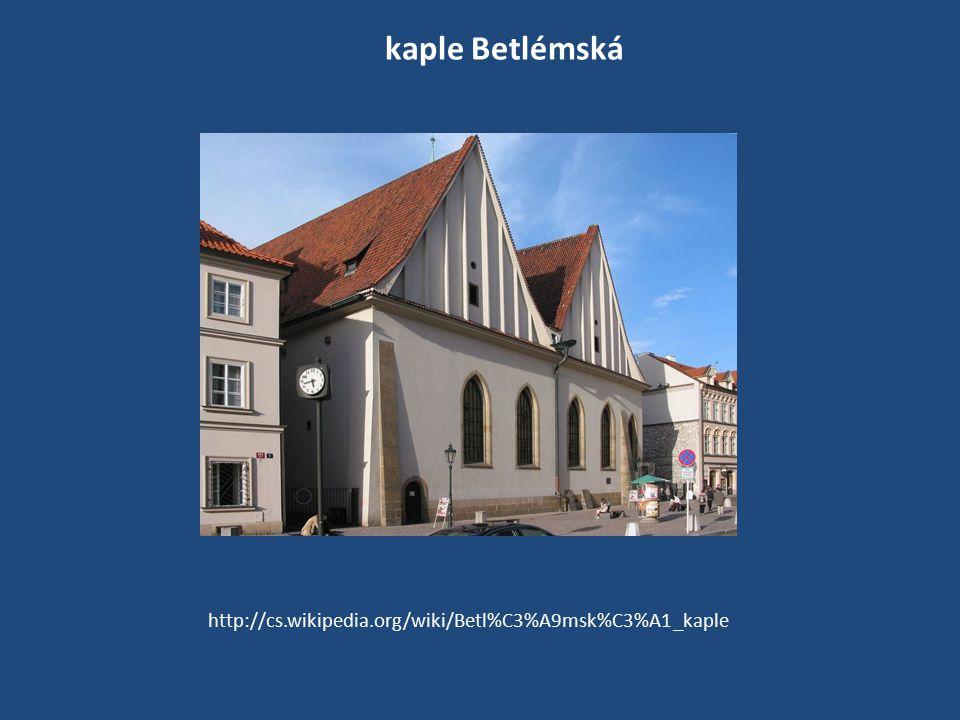 kaple Betlémská http://cs.wikipedia.org/wiki/Betl%C3%A9msk%C3%A1_kaple