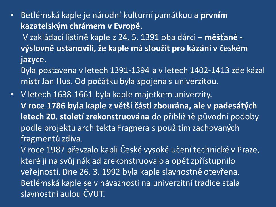 Betlémská kaple je národní kulturní památkou a prvním kazatelským chrámem v Evropě. V zakládací listině kaple z 24. 5. 1391 oba dárci – měšťané - výsl