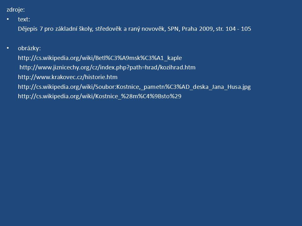 zdroje: text: Dějepis 7 pro základní školy, středověk a raný novověk, SPN, Praha 2009, str. 104 - 105 obrázky: http://cs.wikipedia.org/wiki/Betl%C3%A9