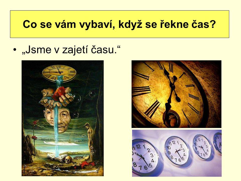 """""""Jsme v zajetí času."""" Co se vám vybaví, když se řekne čas?"""