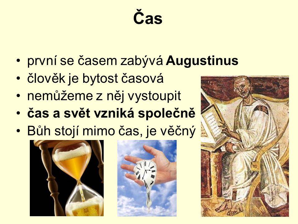 Čas první se časem zabývá Augustinus člověk je bytost časová nemůžeme z něj vystoupit čas a svět vzniká společně Bůh stojí mimo čas, je věčný