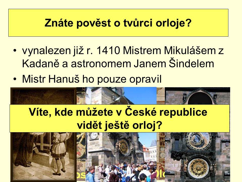 vynalezen již r. 1410 Mistrem Mikulášem z Kadaně a astronomem Janem Šindelem Mistr Hanuš ho pouze opravil Znáte pověst o tvůrci orloje? Prostějov Olom