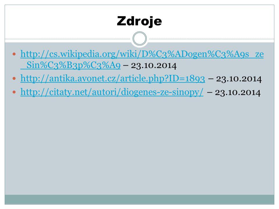 Zdroje http://cs.wikipedia.org/wiki/D%C3%ADogen%C3%A9s_ze _Sin%C3%B3p%C3%A9 – 23.10.2014 http://cs.wikipedia.org/wiki/D%C3%ADogen%C3%A9s_ze _Sin%C3%B3p%C3%A9 http://antika.avonet.cz/article.php ID=1893 – 23.10.2014 http://antika.avonet.cz/article.php ID=1893 http://citaty.net/autori/diogenes-ze-sinopy/ – 23.10.2014 http://citaty.net/autori/diogenes-ze-sinopy/
