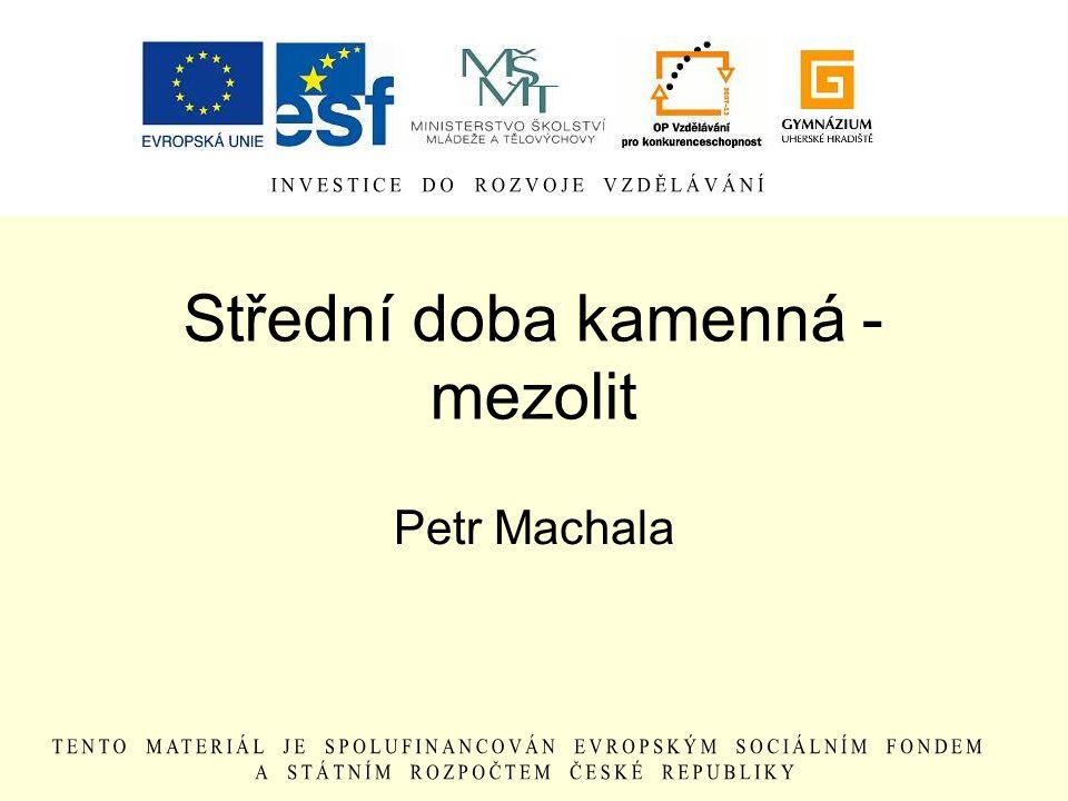 Střední doba kamenná - mezolit Petr Machala