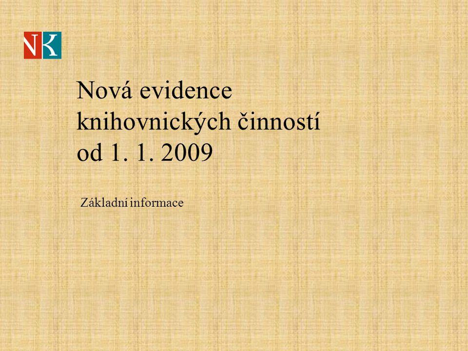 Nová evidence knihovnických činností od 1. 1. 2009 Základní informace