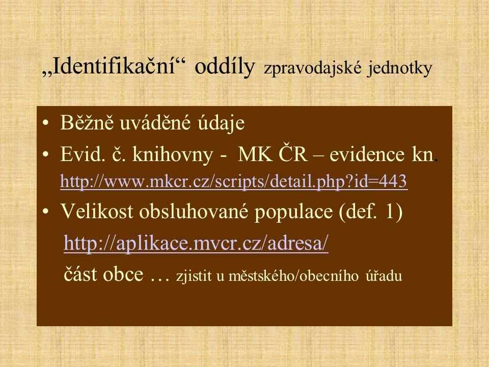 """""""Identifikační"""" oddíly zpravodajské jednotky Běžně uváděné údaje Evid. č. knihovny - MK ČR – evidence kn. http://www.mkcr.cz/scripts/detail.php?id=443"""