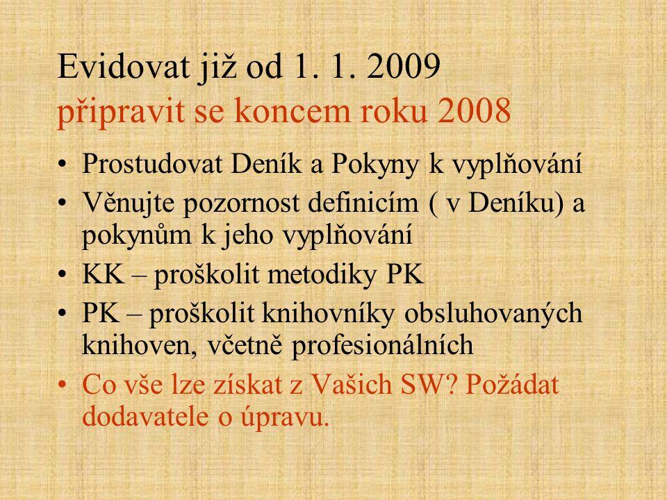 Evidovat již od 1. 1. 2009 připravit se koncem roku 2008 Prostudovat Deník a Pokyny k vyplňování Věnujte pozornost definicím ( v Deníku) a pokynům k j