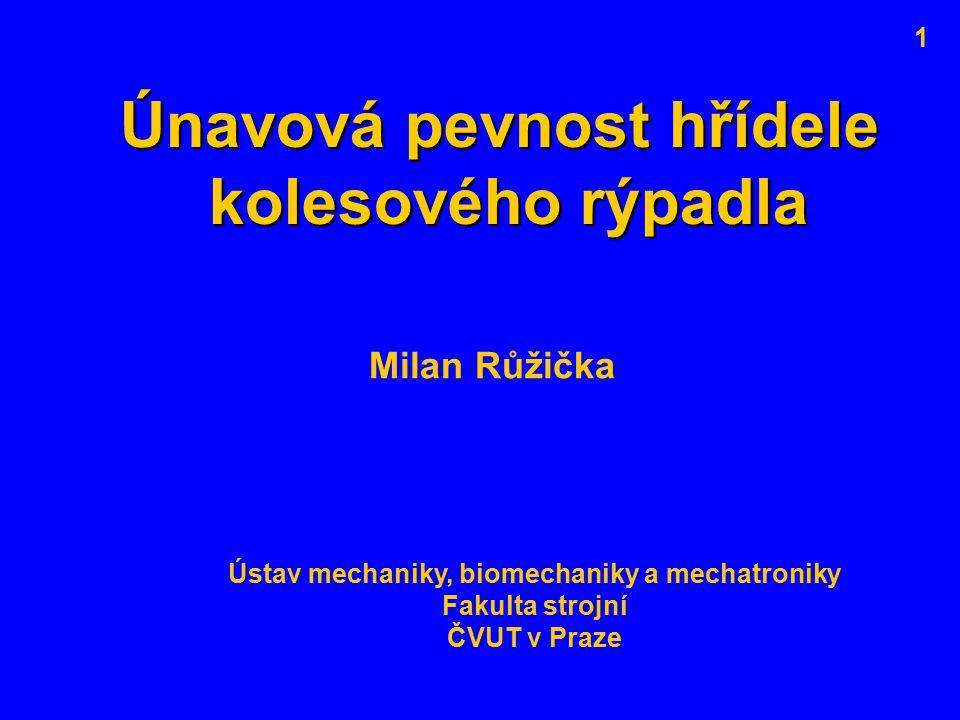 Únavová pevnost hřídele kolesového rýpadla Milan Růžička Ústav mechaniky, biomechaniky a mechatroniky Fakulta strojní ČVUT v Praze 1