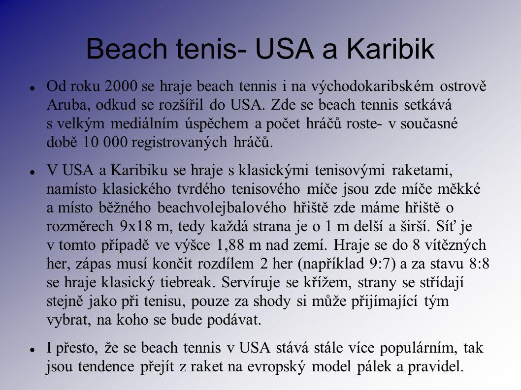 Beach tenis- USA a Karibik Od roku 2000 se hraje beach tennis i na východokaribském ostrově Aruba, odkud se rozšířil do USA. Zde se beach tennis setká