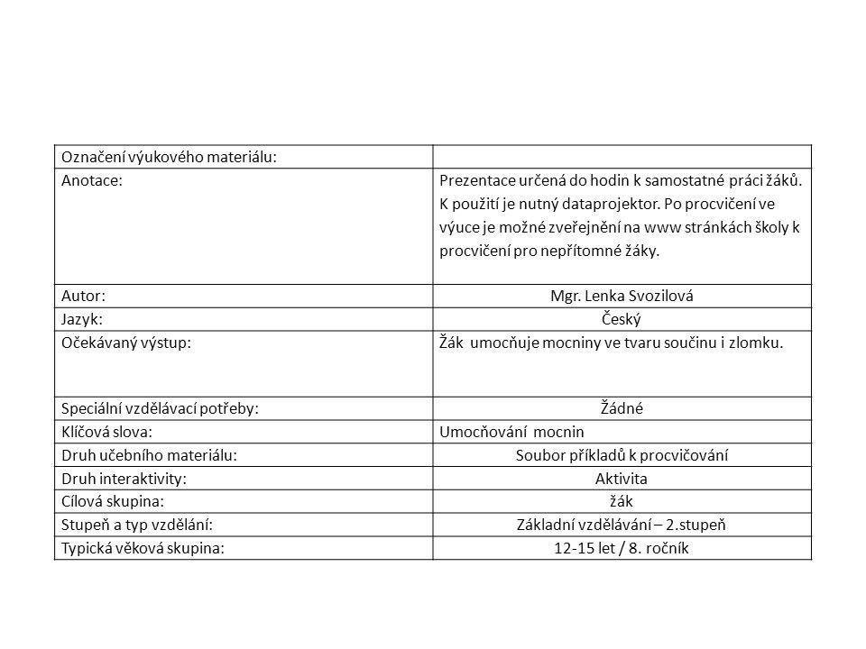 Označení výukového materiálu: Anotace: Prezentace určená do hodin k samostatné práci žáků. K použití je nutný dataprojektor. Po procvičení ve výuce je
