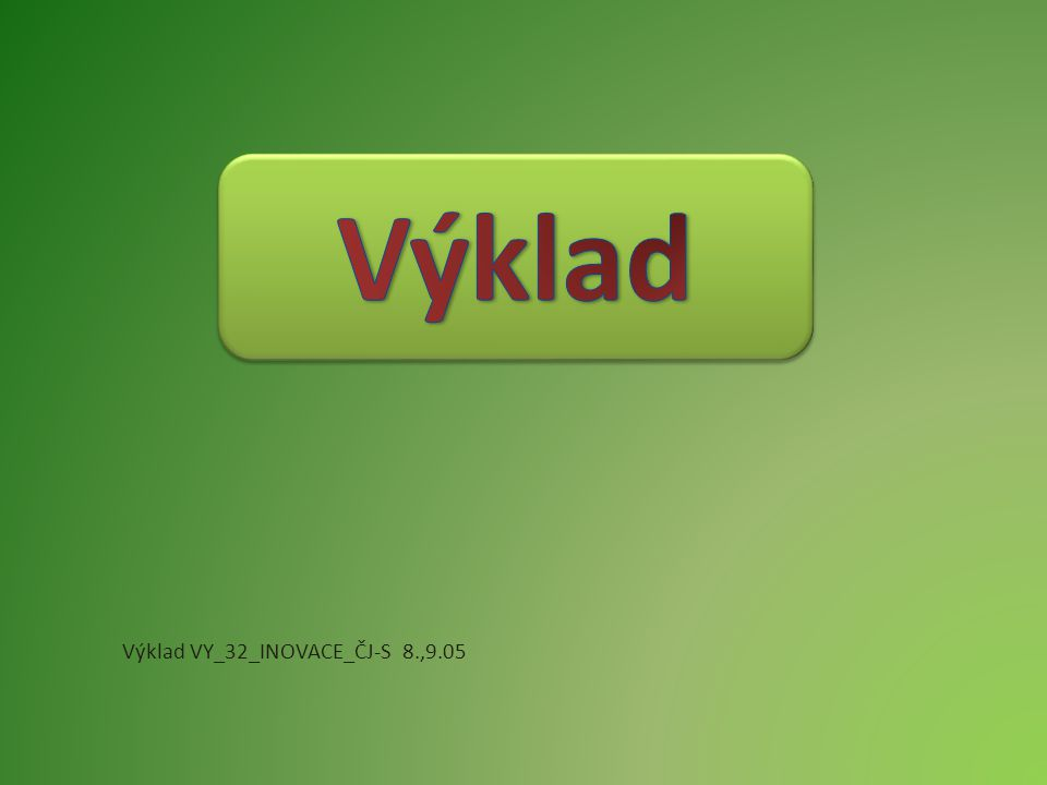 Výklad VY_32_INOVACE_ČJ-S 8.,9.05