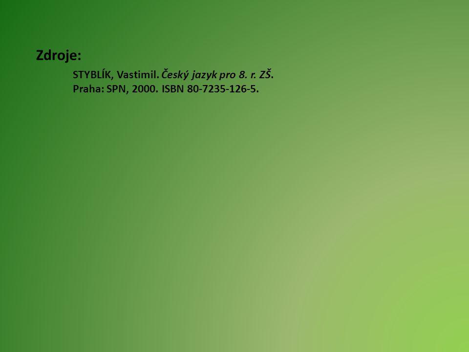 Zdroje: STYBLÍK, Vastimil. Český jazyk pro 8. r. ZŠ. Praha: SPN, 2000. ISBN 80-7235-126-5.